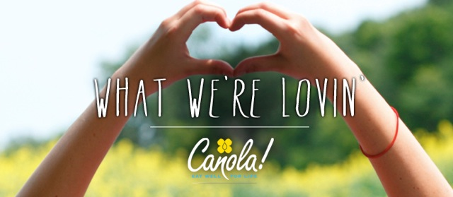 What We're Lovin with Canola Eat Well | www.canolaeatwell.com