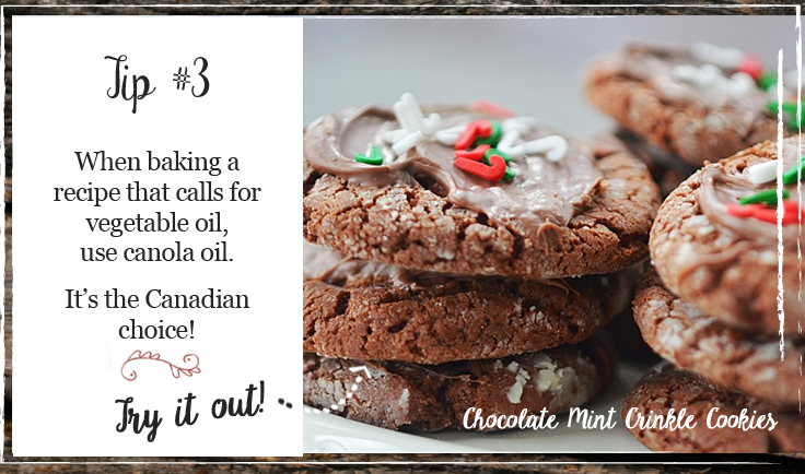 When baking a recipe that calls for vegetable oil, use canola oil. It's the Canadian choice!