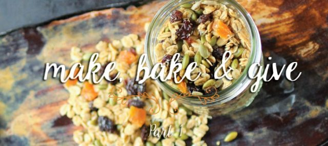 Make, Bake and Give {Part 1}