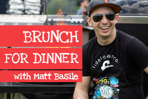Brunch for Dinner with Matt Basile