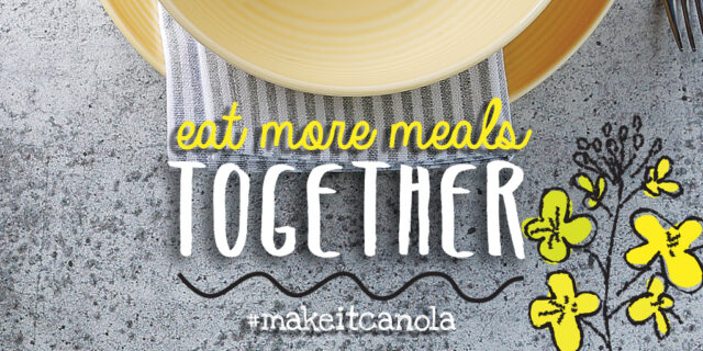 Eat More Meals Together and #MakeItCanola in Your Kitchen!